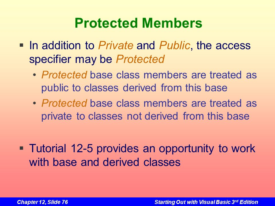 Protected Members In addition to Private and Public, the access specifier may be Protected.
