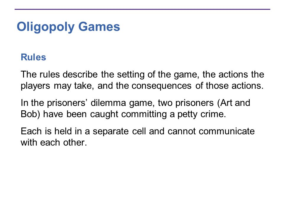 Oligopoly Games Rules. The rules describe the setting of the game, the actions the players may take, and the consequences of those actions.