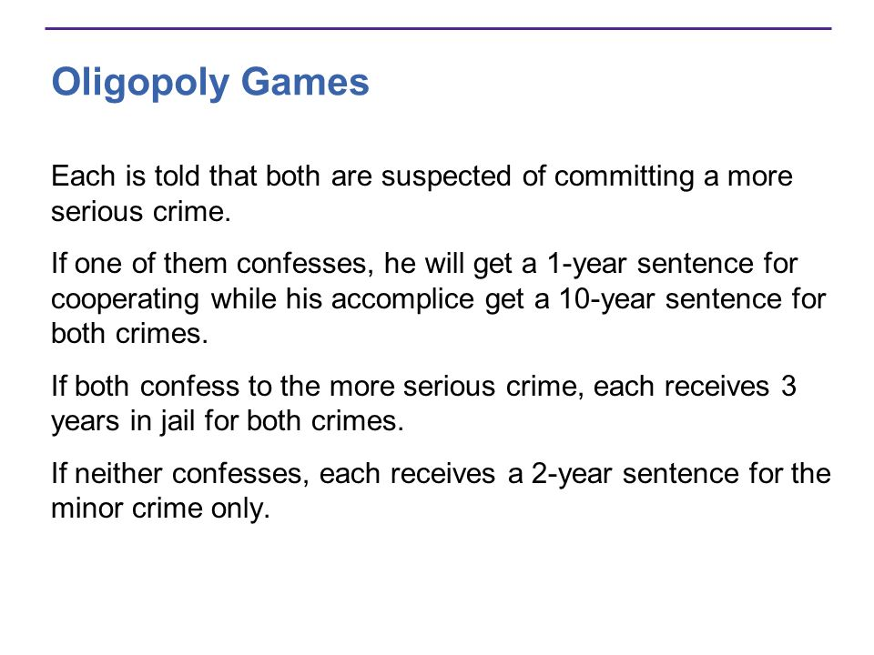Oligopoly Games Each is told that both are suspected of committing a more serious crime.