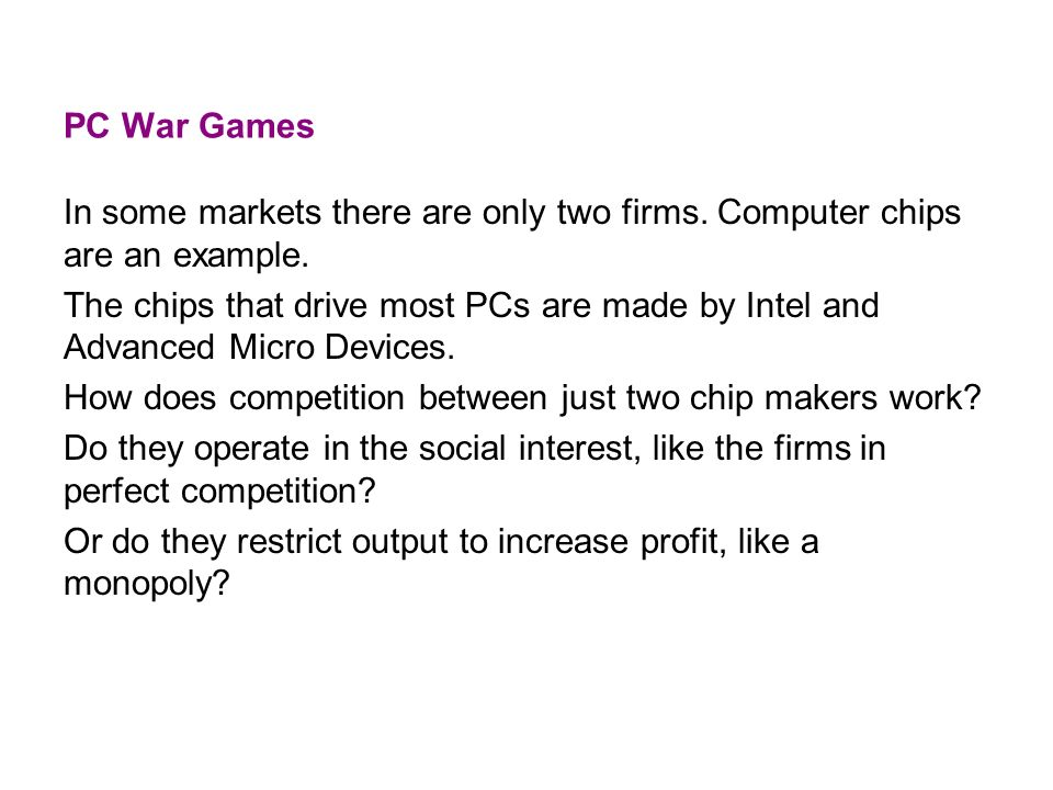PC War Games In some markets there are only two firms. Computer chips are an example.