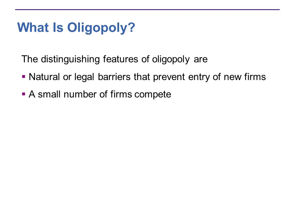 What Is Oligopoly The distinguishing features of oligopoly are