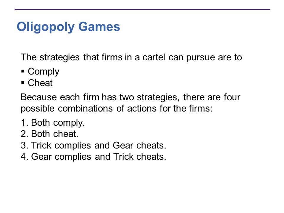 Oligopoly Games The strategies that firms in a cartel can pursue are to. Comply. Cheat.