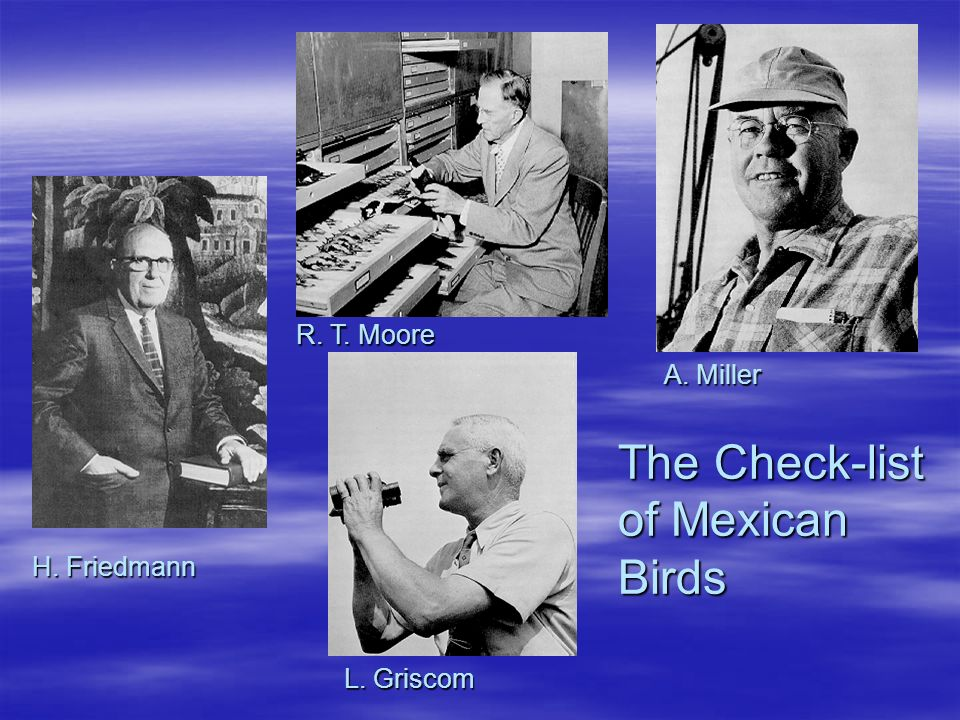 The Check-list of Mexican Birds R. T. Moore A. Miller H. Friedmann