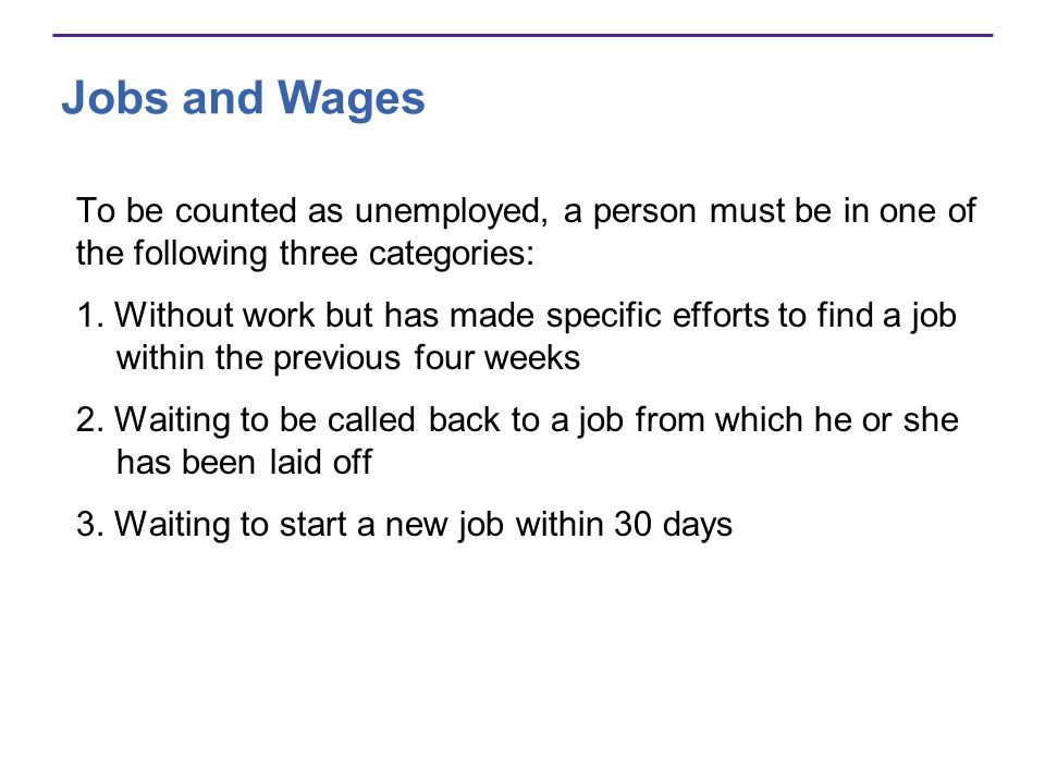 Jobs and Wages To be counted as unemployed, a person must be in one of the following three categories: