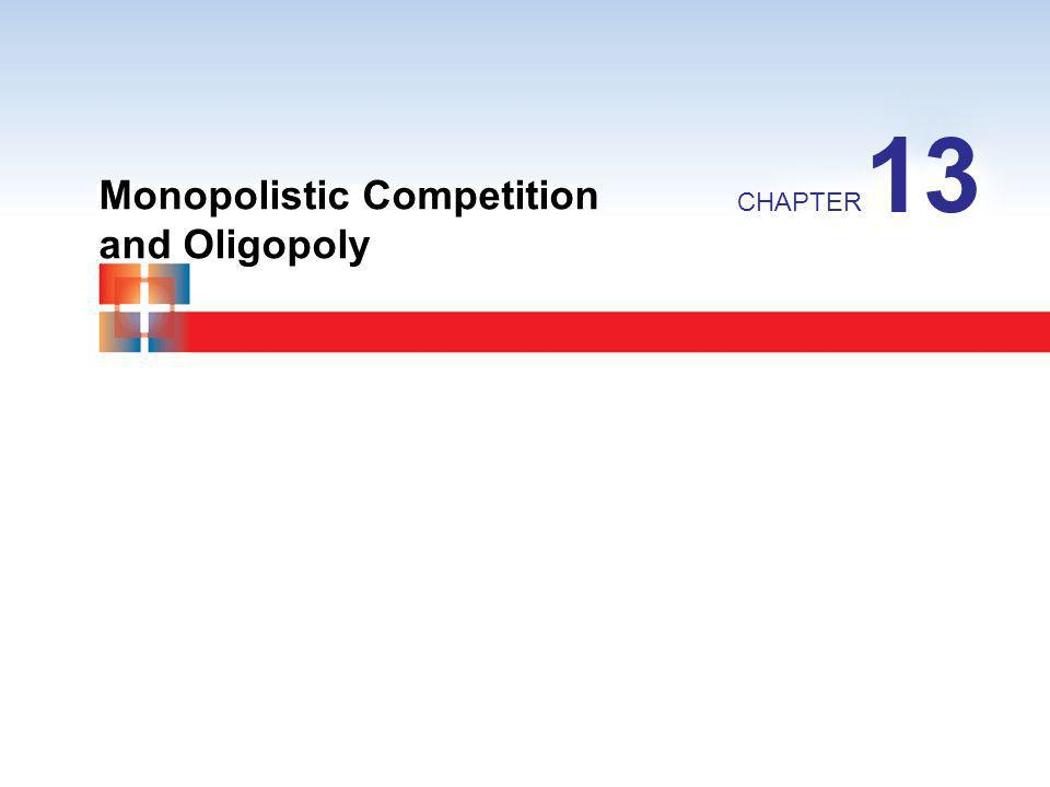 13 Monopolistic Competition and Oligopoly