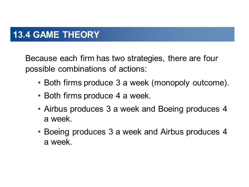 13.4 GAME THEORY Because each firm has two strategies, there are four possible combinations of actions: