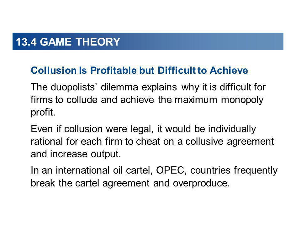 13.4 GAME THEORY Collusion Is Profitable but Difficult to Achieve