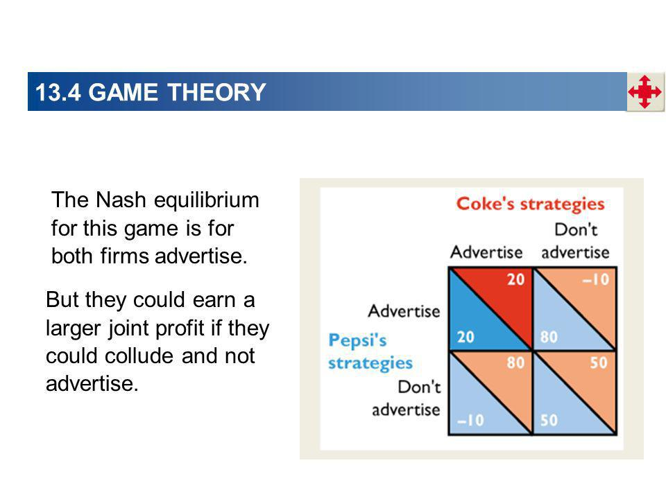 13.4 GAME THEORY The Nash equilibrium for this game is for both firms advertise.