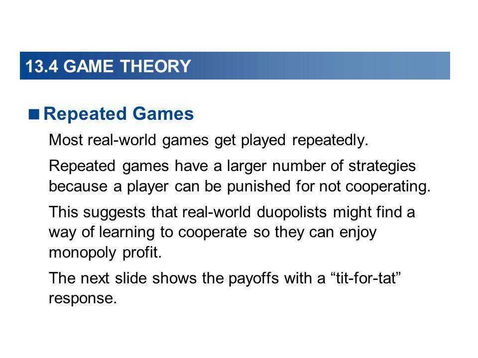 Repeated Games 13.4 GAME THEORY