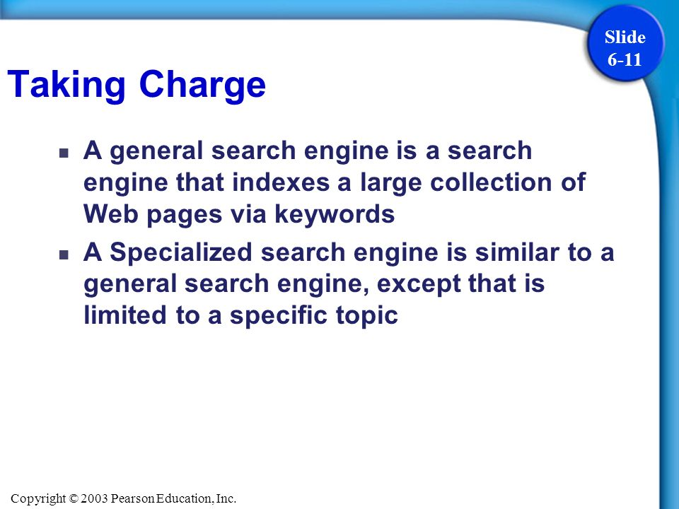 Taking Charge A general search engine is a search engine that indexes a large collection of Web pages via keywords.