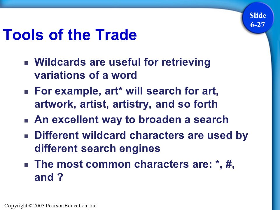 Tools of the TradeWildcards are useful for retrieving variations of a word.