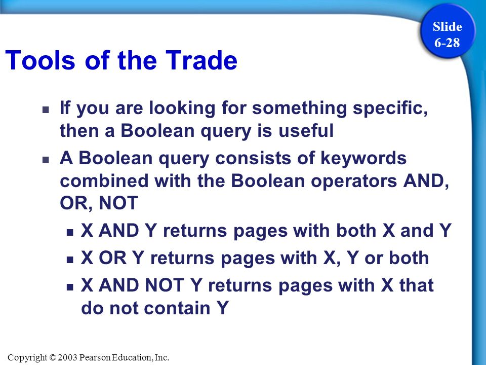 Tools of the Trade If you are looking for something specific, then a Boolean query is useful.