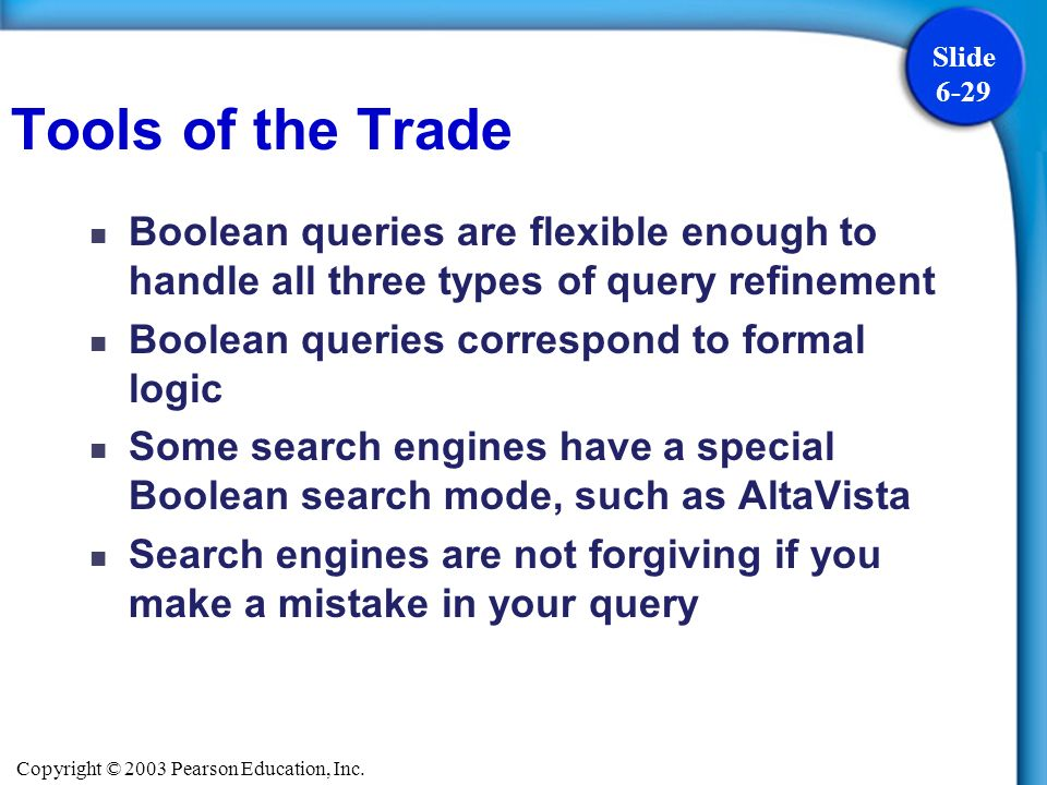 Tools of the Trade Boolean queries are flexible enough to handle all three types of query refinement.