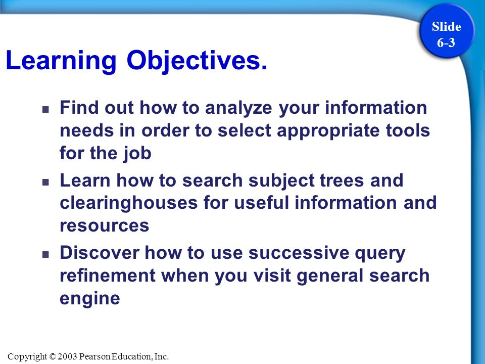 Learning Objectives. Find out how to analyze your information needs in order to select appropriate tools for the job.