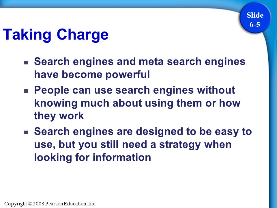 Taking Charge Search engines and meta search engines have become powerful.