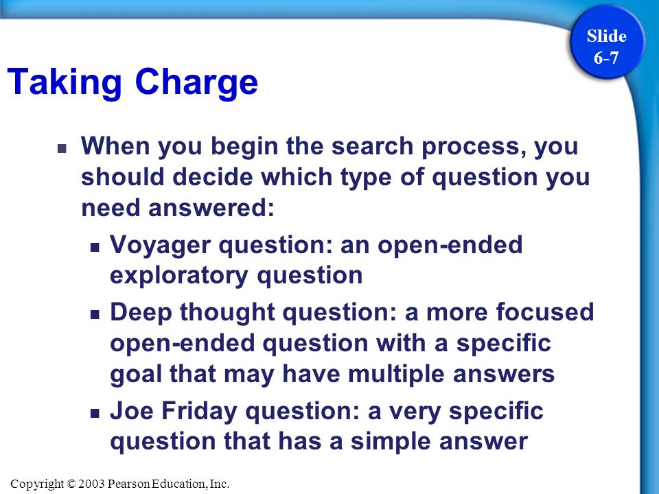 Taking Charge When you begin the search process, you should decide which type of question you need answered: