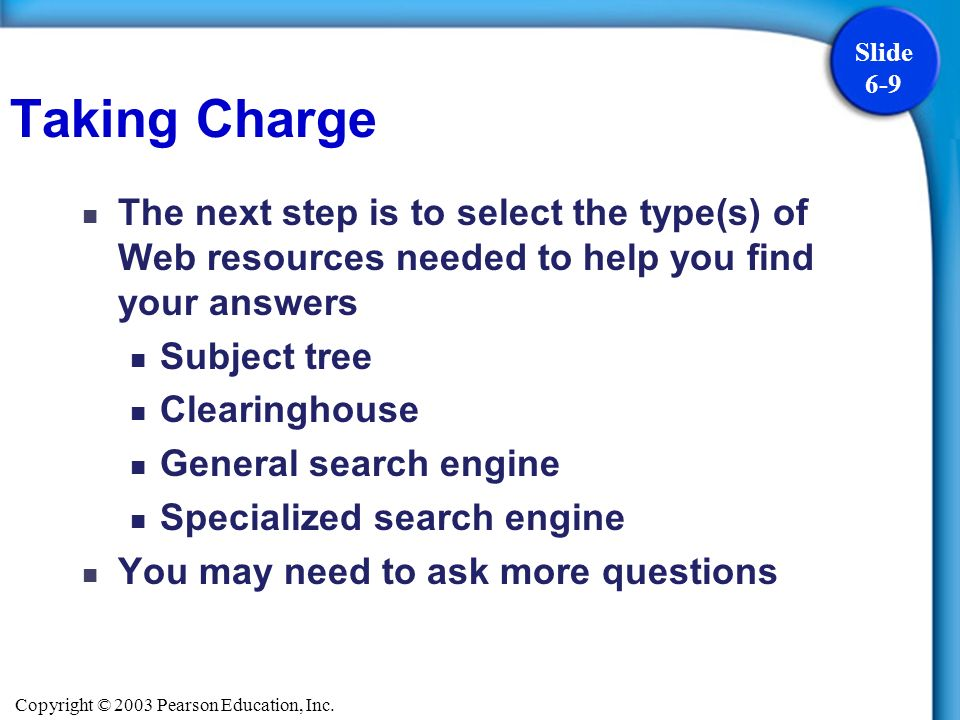 Taking Charge The next step is to select the type(s) of Web resources needed to help you find your answers.