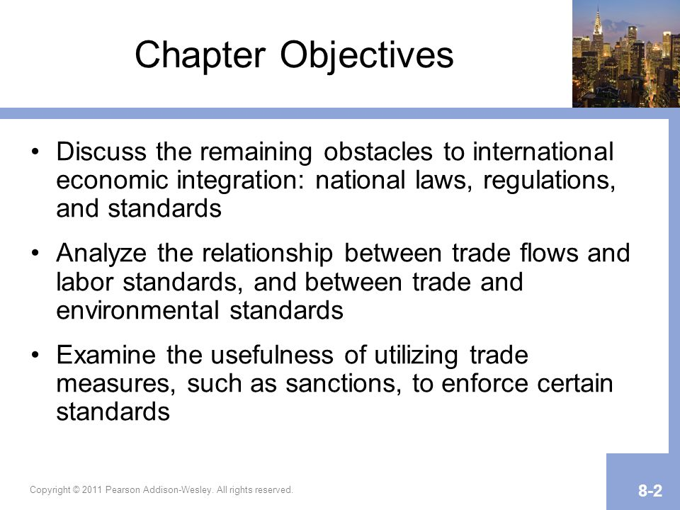 Chapter Objectives Discuss the remaining obstacles to international economic integration: national laws, regulations, and standards.