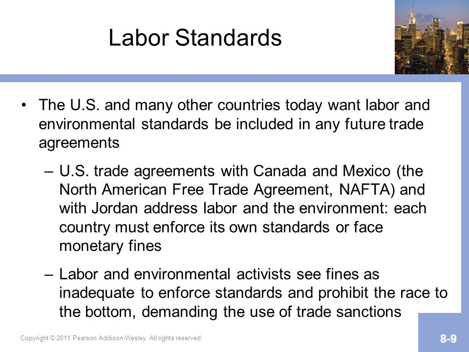 Labor Standards The U.S. and many other countries today want labor and environmental standards be included in any future trade agreements.