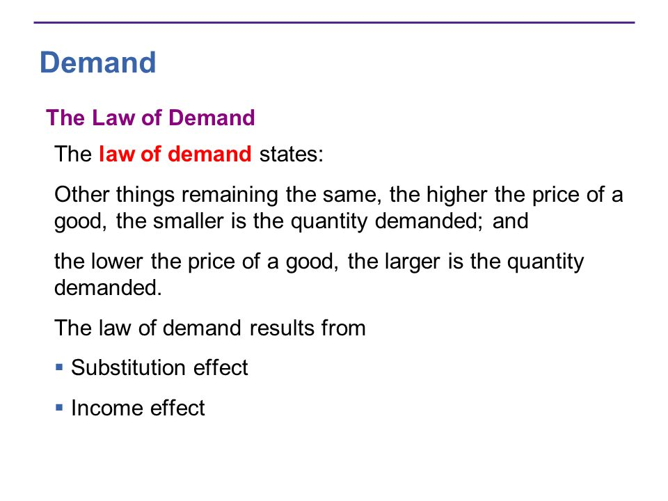 Demand The Law of Demand The law of demand states: