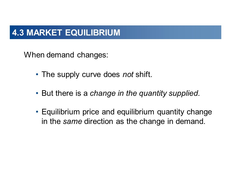 4.3 MARKET EQUILIBRIUM When demand changes: