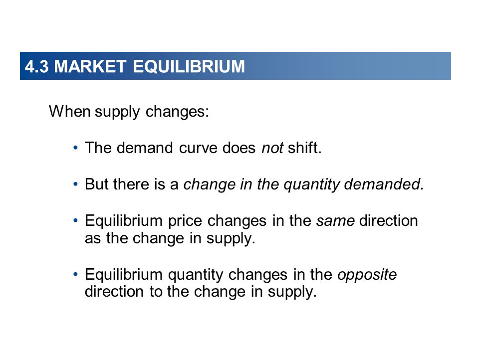4.3 MARKET EQUILIBRIUM When supply changes: