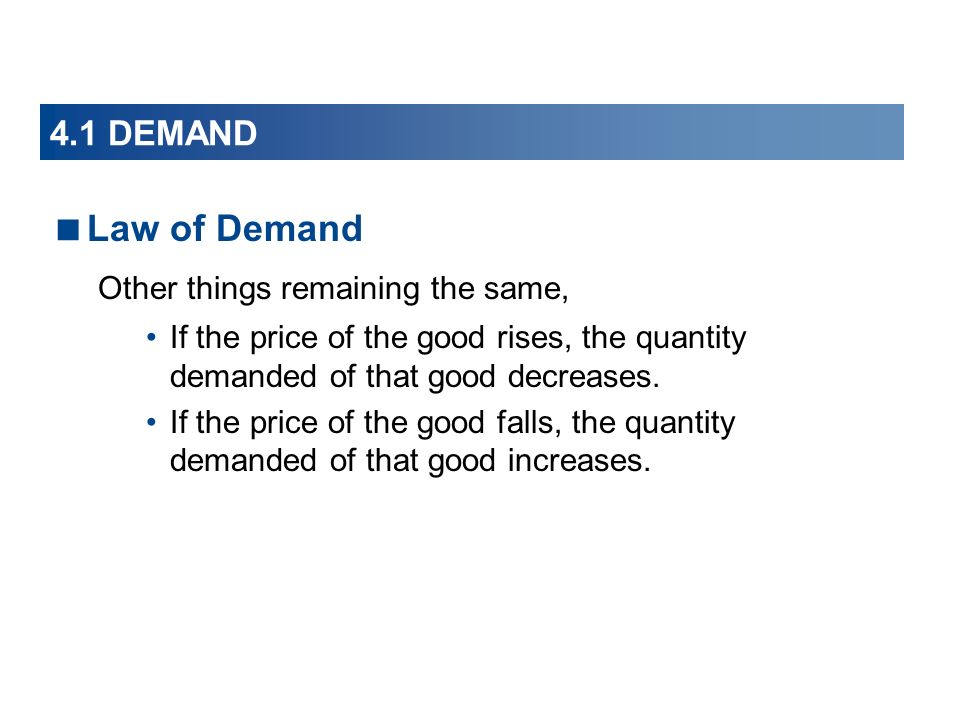 Law of Demand 4.1 DEMAND Other things remaining the same,