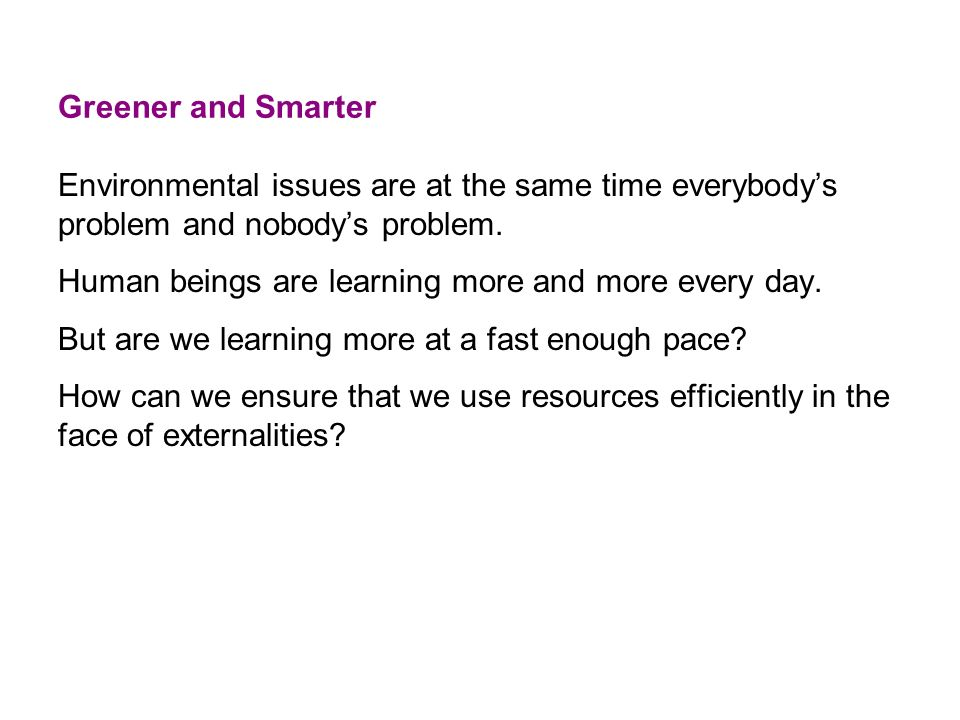 Greener and SmarterEnvironmental issues are at the same time everybody's problem and nobody's problem.