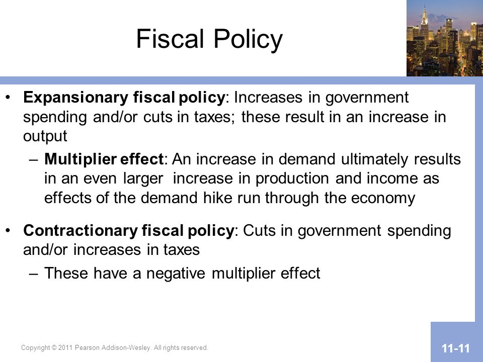 Fiscal Policy Expansionary fiscal policy: Increases in government spending and/or cuts in taxes; these result in an increase in output.