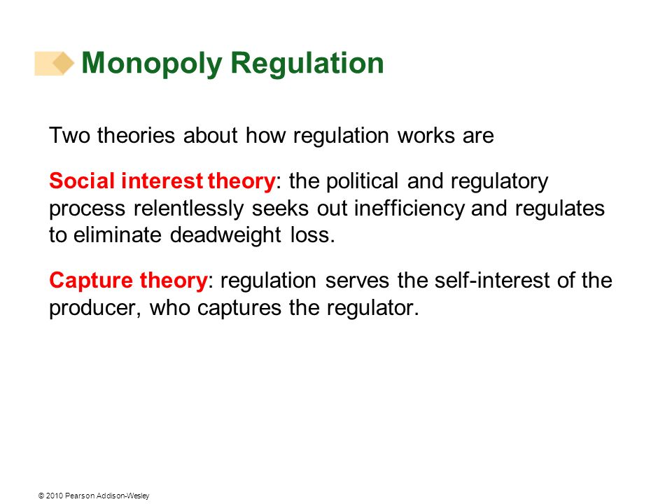 Monopoly Regulation Two theories about how regulation works are