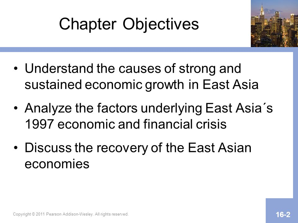 Chapter Objectives Understand the causes of strong and sustained economic growth in East Asia.