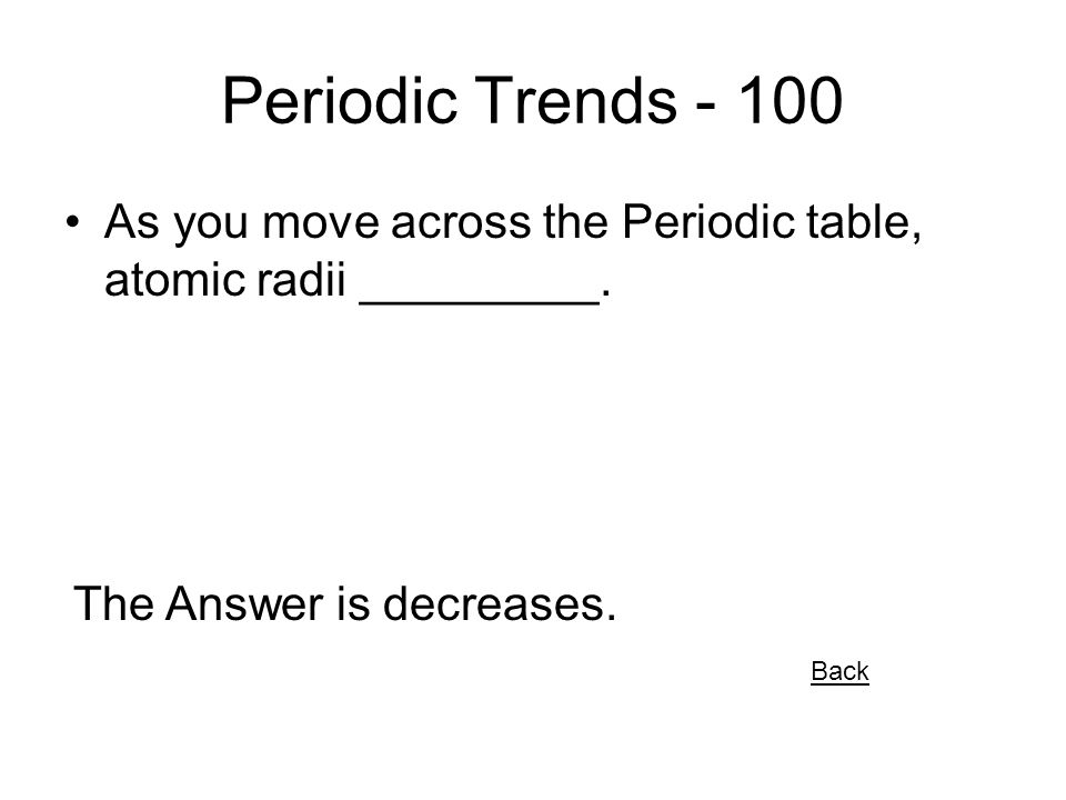 36 periodic trends 100 as you move across the periodic table atomic radii - Periodic Table Atomic Radius Trend