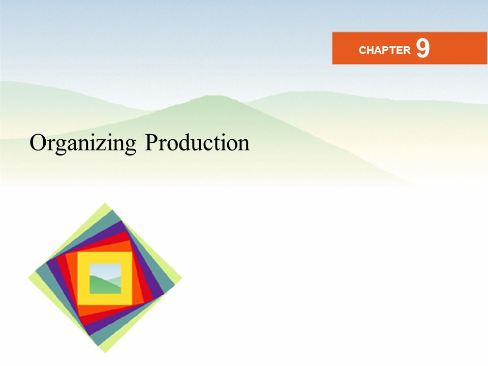 9 CHAPTER Organizing Production