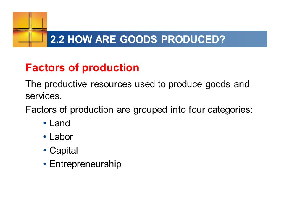 The productive resources used to produce goods and services.