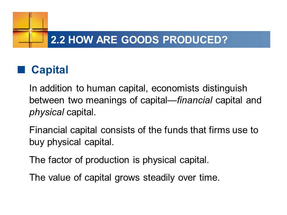 Capital 2.2 HOW ARE GOODS PRODUCED