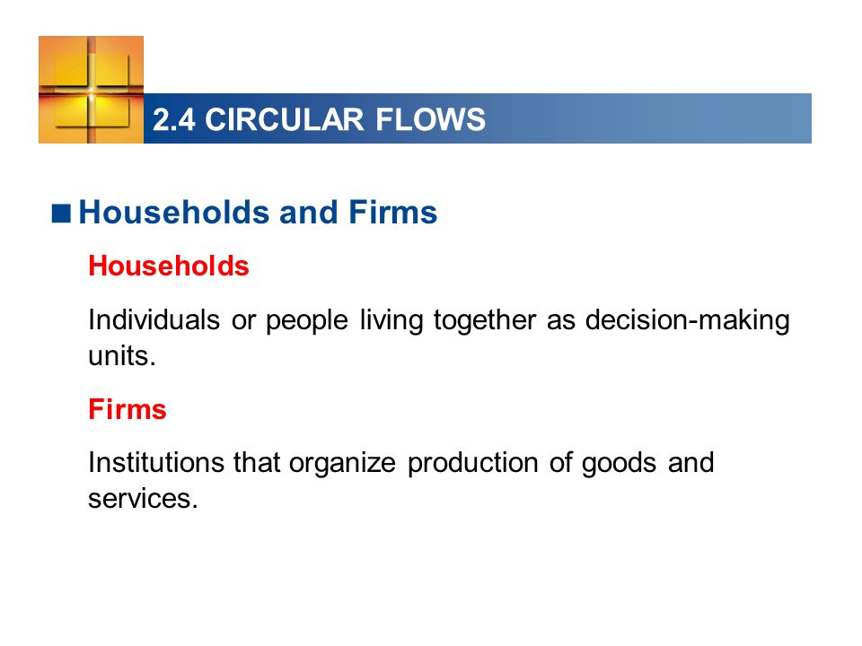 Households and Firms 2.4 CIRCULAR FLOWS Households