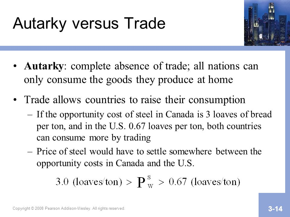Autarky versus Trade Autarky: complete absence of trade; all nations can only consume the goods they produce at home.