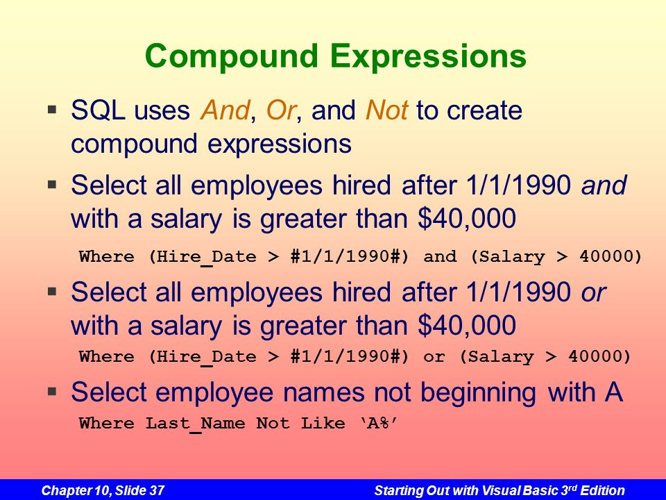 Compound Expressions SQL uses And, Or, and Not to create compound expressions.