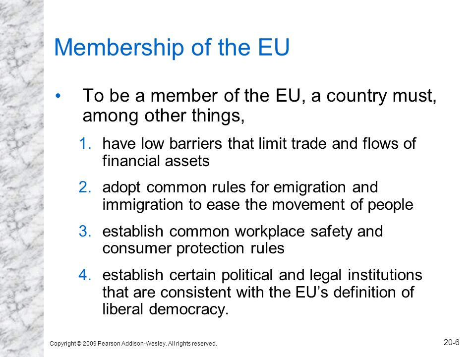 Membership of the EU To be a member of the EU, a country must, among other things, have low barriers that limit trade and flows of financial assets.