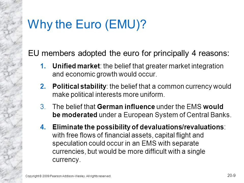 Why the Euro (EMU) EU members adopted the euro for principally 4 reasons: