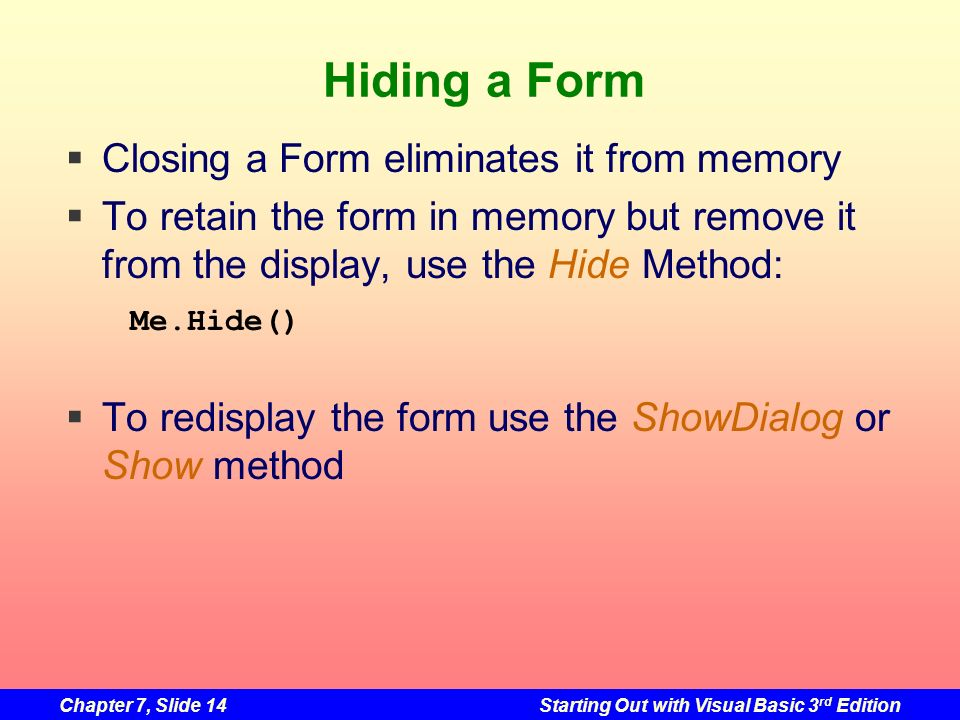 Hiding a Form Closing a Form eliminates it from memory
