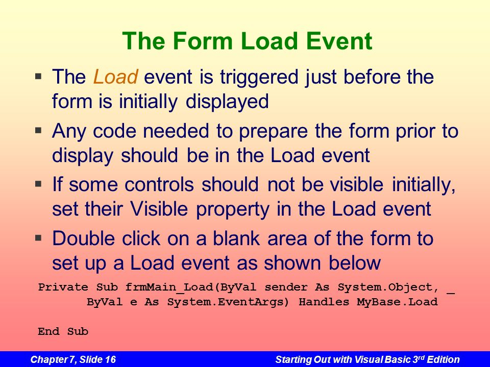 The Form Load Event The Load event is triggered just before the form is initially displayed.