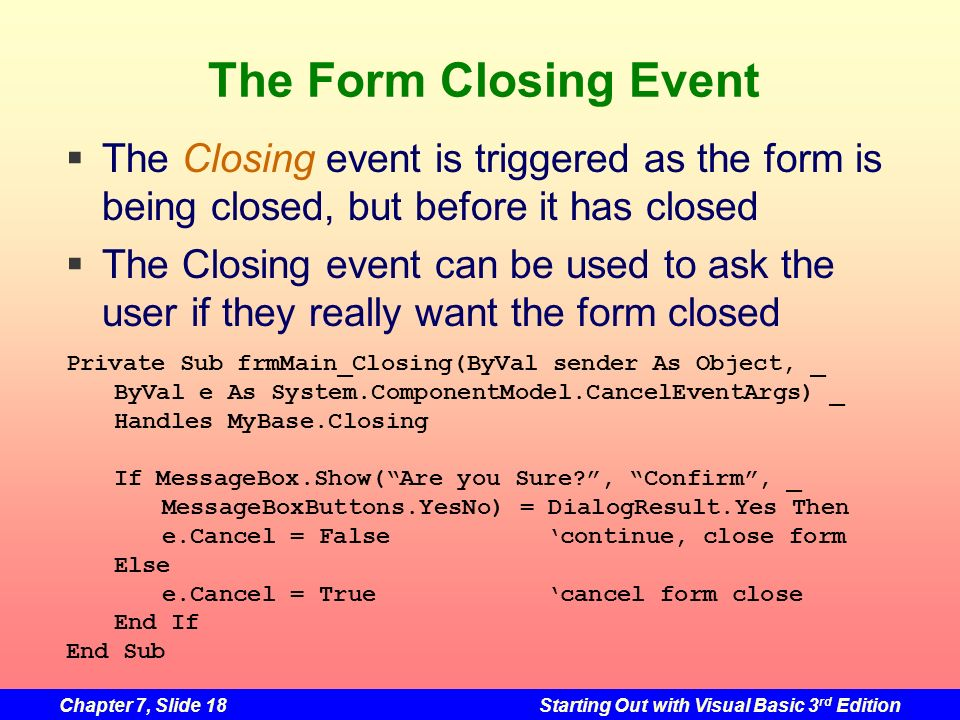 The Form Closing Event The Closing event is triggered as the form is being closed, but before it has closed.