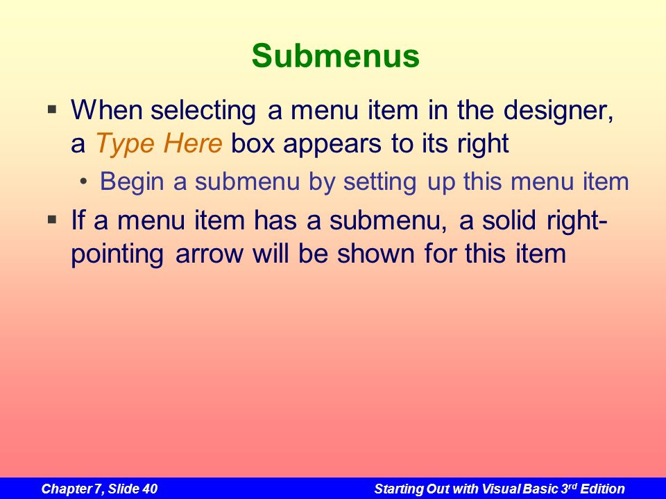 Submenus When selecting a menu item in the designer, a Type Here box appears to its right. Begin a submenu by setting up this menu item.
