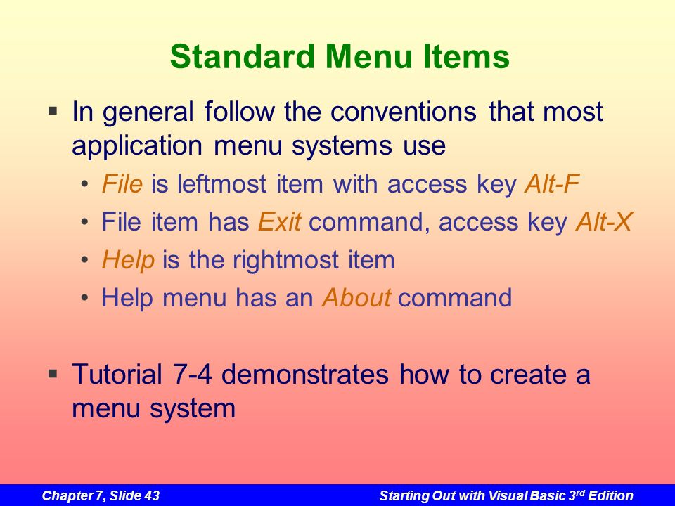 Standard Menu Items In general follow the conventions that most application menu systems use. File is leftmost item with access key Alt-F.