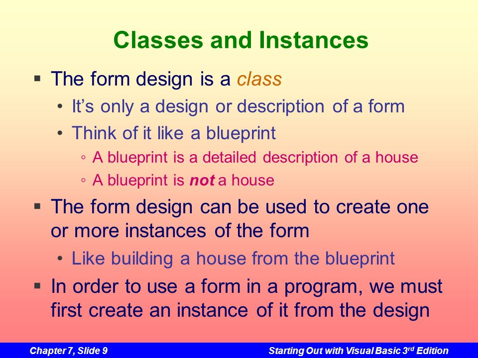 Classes and Instances The form design is a class