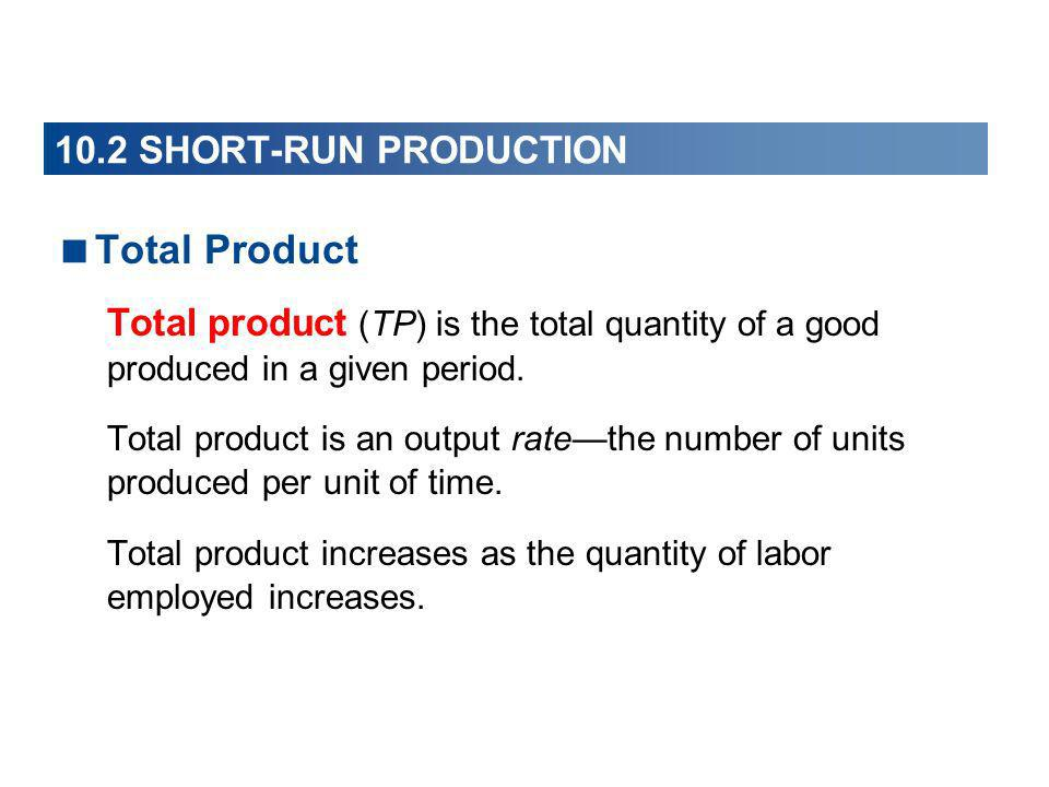 Total Product 10.2 SHORT-RUN PRODUCTION