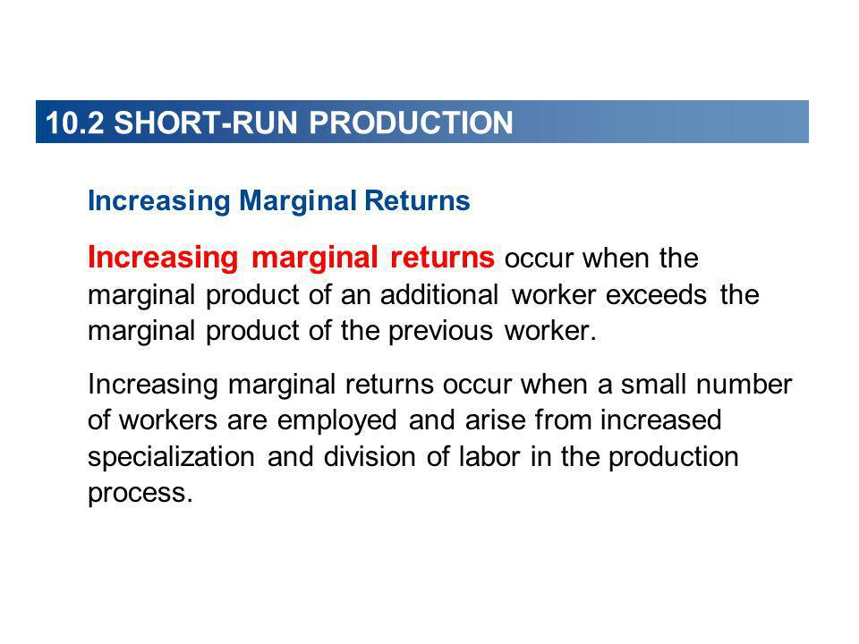 10.2 SHORT-RUN PRODUCTION Increasing Marginal Returns.