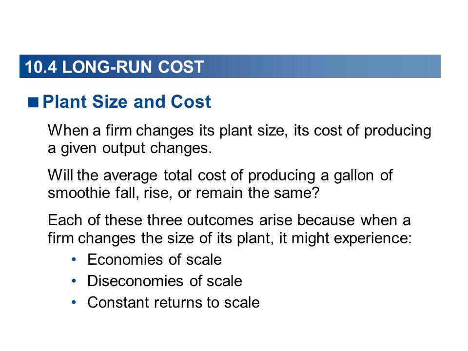 Plant Size and Cost 10.4 LONG-RUN COST