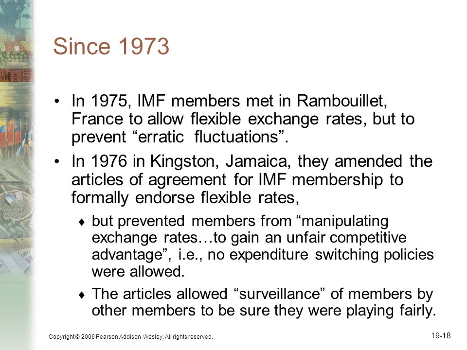 Since 1973 In 1975, IMF members met in Rambouillet, France to allow flexible exchange rates, but to prevent erratic fluctuations .